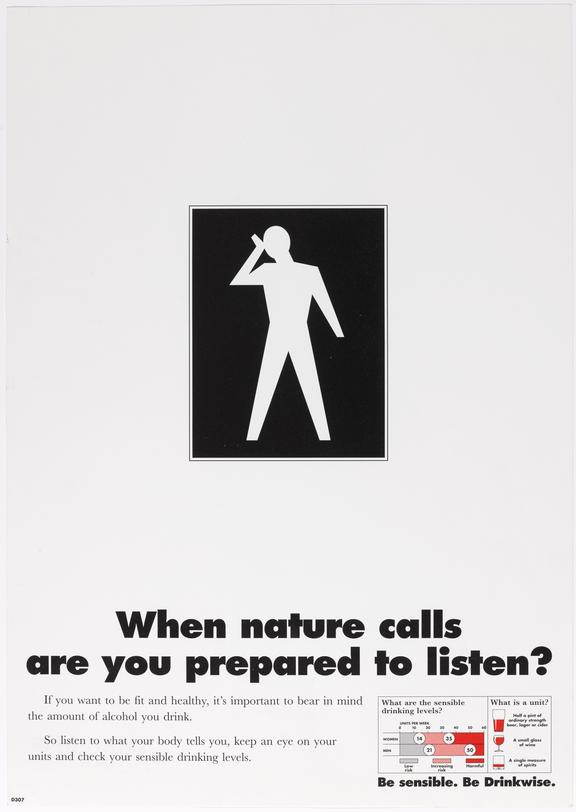Poster (b&w) 'When nature calls are you prepared to listen?'  Be sensible Be Drinkwise.  Illustration of lavatory